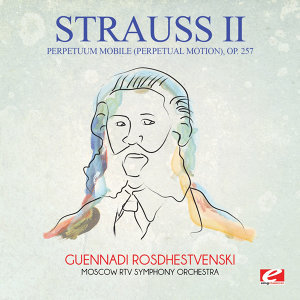 Strauss: Perpetuum mobile (Perpetual Motion), Op. 257 (Digitally Remastered)