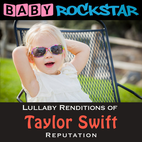 Lullaby Renditions of Taylor Swift - Reputation