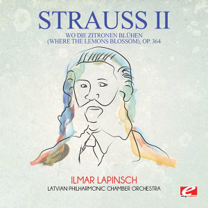Strauss: Wo die Zitronen blühen (Where the Lemons Blossom), Op. 364 (Digitally Remastered)