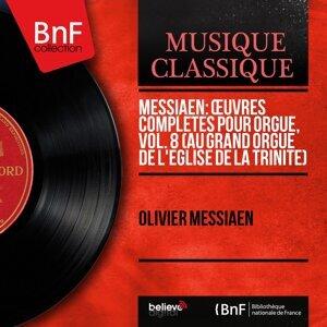 Messiaen: Œuvres complètes pour orgue, vol. 8 (Au grand orgue de l'église de la Trinité) - Mono Version