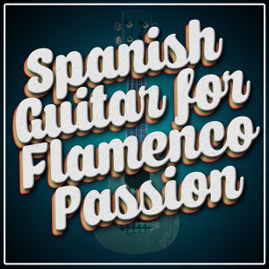 Spanish Guitar for Flamenco Passion