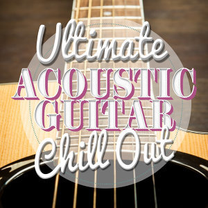 Ultimate Acoustic Guitar Chill Out