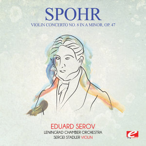 Spohr: Violin Concerto No. 8 in A Minor, Op. 47 (Digitally Remastered)