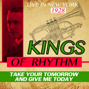 Take Your Tomorrow and Give Me Today - Kings of Rhythm (Live in New York 1928)