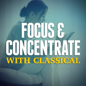 Focus & Concentrate with Classical