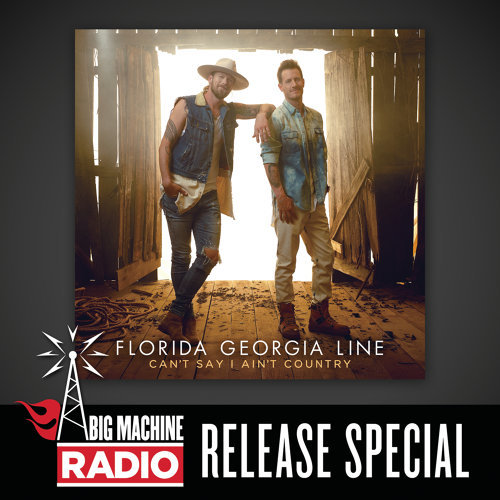 Can't Say I Ain't Country - Big Machine Radio Release Special