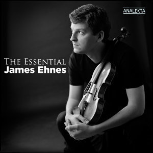 The Essential James Ehnes