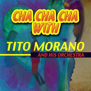 Cha Cha Cha with Tito Morano and His Orchestra