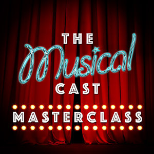 The Musical Cast Masterclass