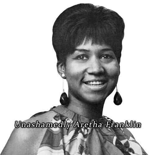 Unashamedly Aretha Franklin