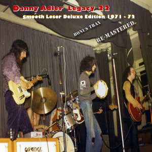 The Danny Adler Legacy Series Vol 22 - Smooth Loser 40th 1971 - 72