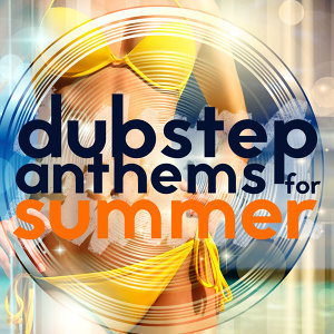 Dubstep Anthems for Summer