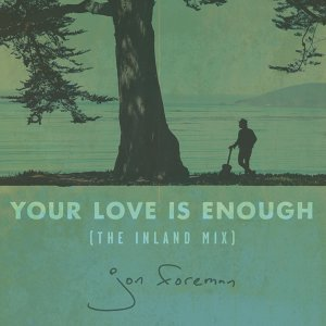 Your Love Is Enough (The Inland Mix) - The Inland Mix