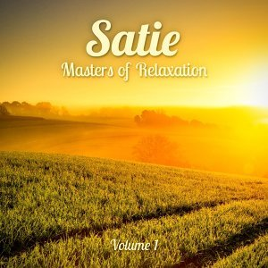 Masters of Relaxation: Satie, Vol. 1