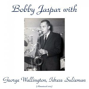 Bobby Jaspar with George Wallington, Idress Sulieman - Remastered 2015