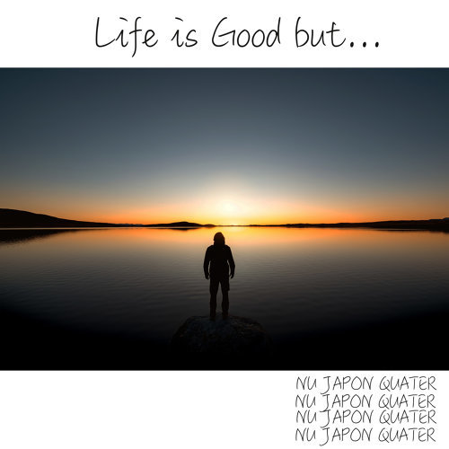 Life is Good, but...