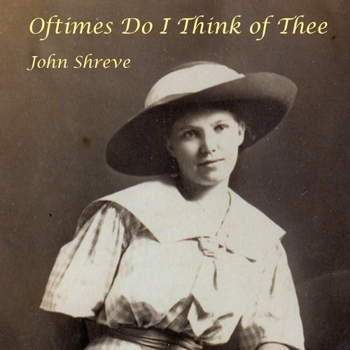 John Shreve - Oftimes Do I Think of Thee - Old-Time Country