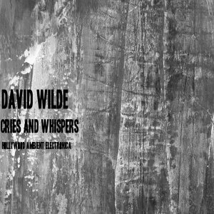 David Wilde Cries and Whispers Hollywood Cinematic Electronica