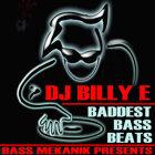 Bass Mekanik Presents DJ Billy E: Baddest Bass Beats