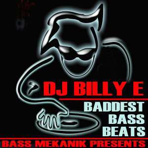 Bass Mekanik Presents DJ Billy E: Baddest Bass Beats