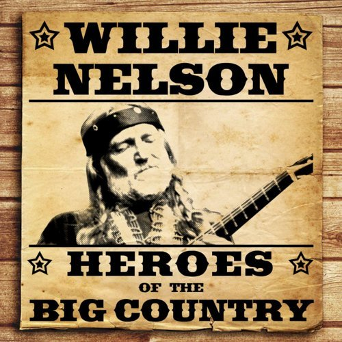 Heroes of the Big Country - Willie Nelson