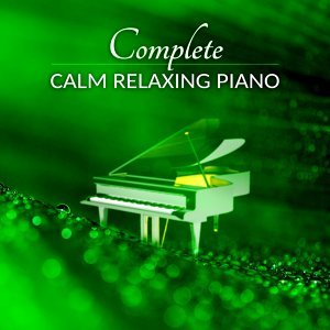 Complete Calm Relaxing Piano - Extremely Calming & Relaxing Piano Music for Relaxation Meditation, Stress Relief, Shiatsu Massage, Spa, Wellness