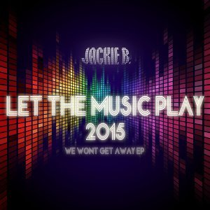 Let the Music Play 2015 (We Won't Get Away EP) - We Won't Get Away EP