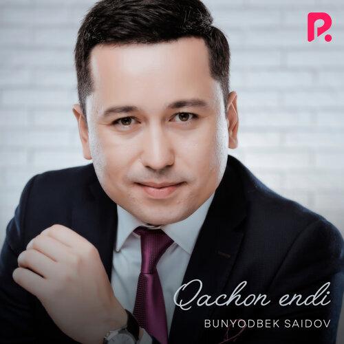Bunyodbek Saidov - Qachondur
