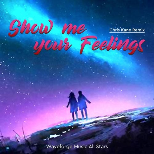 Show Me Your Feelings (Chris Kane Remix)