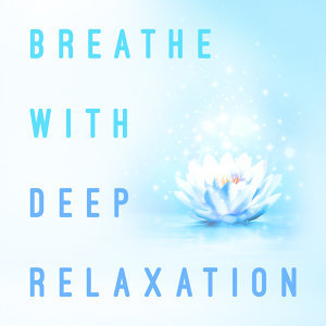 Breathe with Deep Relaxation