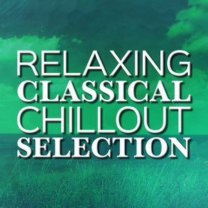 Relaxing Classical Chillout Selection