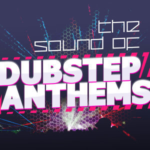 The Sound of Dubstep Anthems