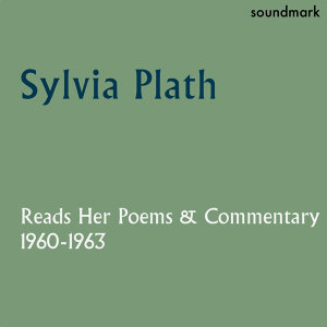 Sylvia Plath Reads Her Poems and Commentary: 1960-1963