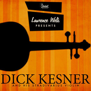 Lawrence Welk Presents Dick Kesner and His Stradivarius Violin