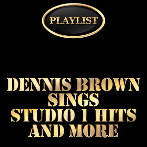 Playlist Dennis Brown Sings Studio 1 Hits and More