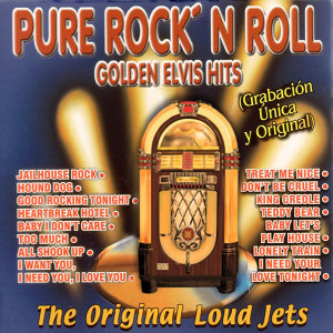 Pure Rock'n Roll: Golden Elvis Hits: The Original Loud Jets