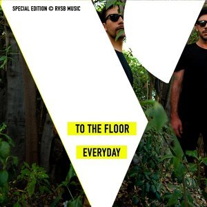 To The Floor / Everyday