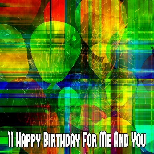 11 Happy Birthday for Me and You