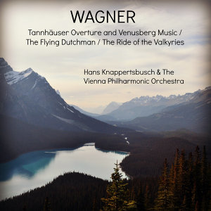 Wagner: Tannhäuser Overture and Venusberg Music / The Flying Dutchman / The Ride of the Valkyries