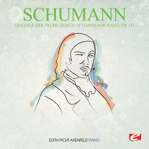 Schumann: Gesänge der Frühe (Songs of Dawn) for Piano, Op. 133 (Digitally Remastered)