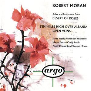 Robert Moran: Desert of Roses; Open Veins; Ten Miles High Over Albania