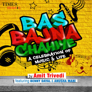 Bas Bajna Chahiye (feat. Benny Dayal & Anusha Mani) - Single