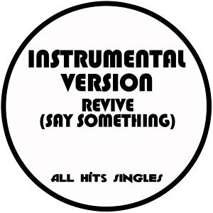 Revive (Say Something) [Instrumental Version] - Single