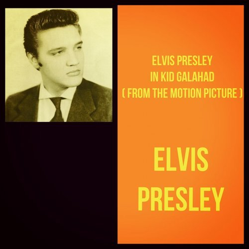 Elvis Presley in Kid Galahad - From the Motion Picture