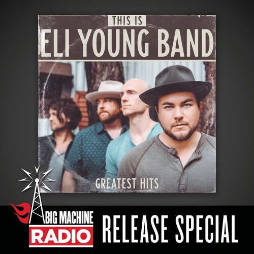 This Is Eli Young Band: Greatest Hits - Big Machine Radio Release Special