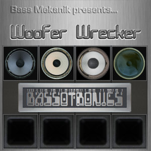 Bass Mekanik Presents Bassotronics: Woofer Wrecker