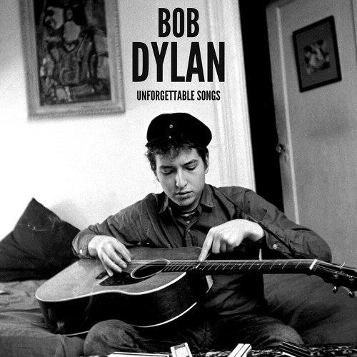 Bob Dylan Unforgettable Songs