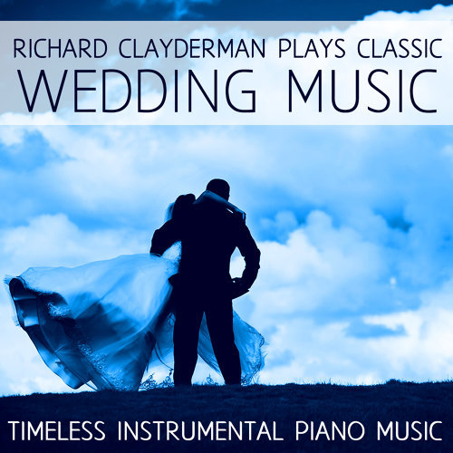 Richard Clayderman Plays Classic Wedding Music: Timeless Instrumental Piano Music