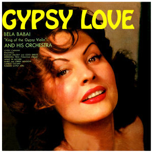 King of the Gypsy Violin and His Orchestra - Gypsy Love