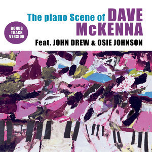 The Piano Scene of Dave Mckenna (feat. John Drew & Osie Johnson) [Bonus Track Version]
